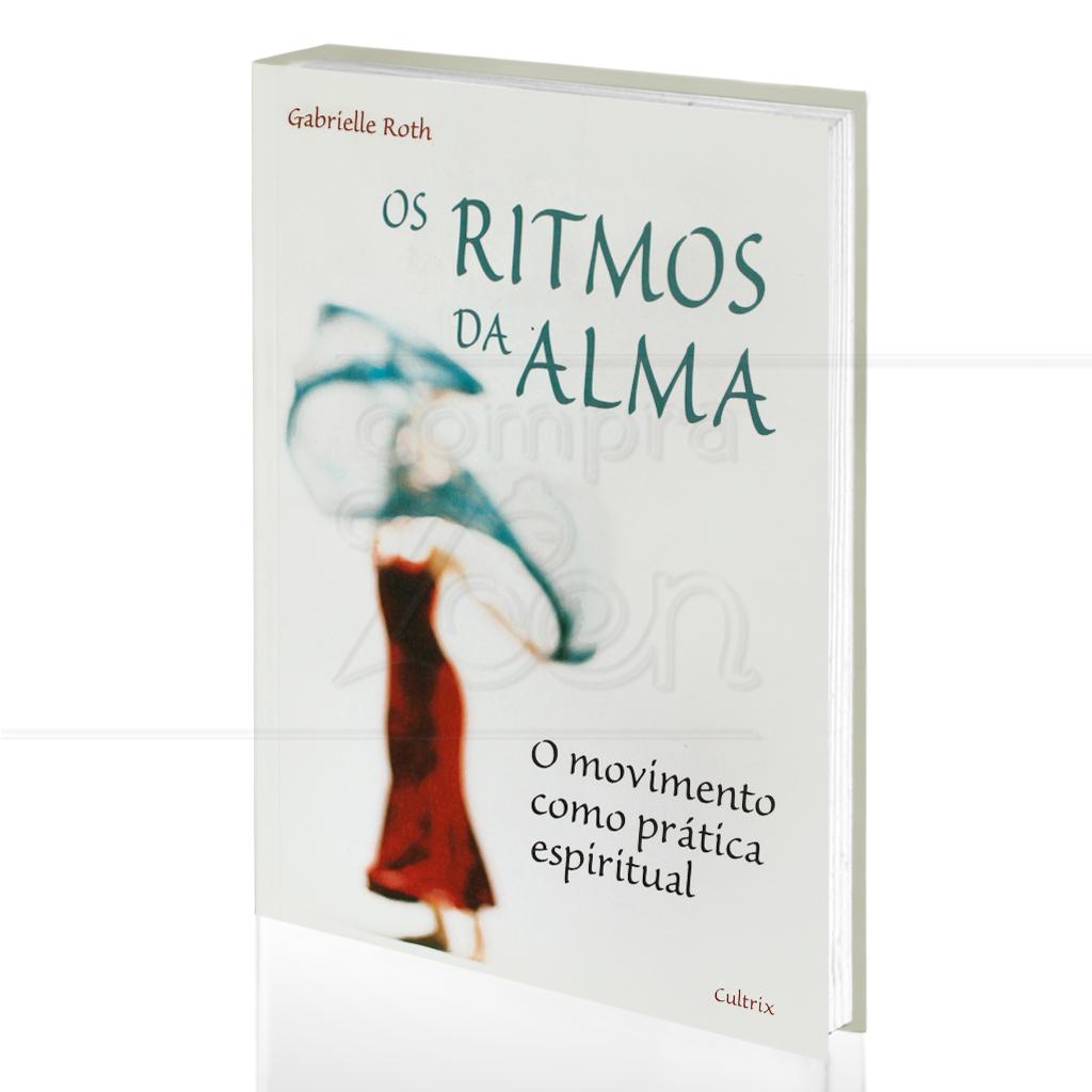 title=RITMOS DA ALMA, OS - O MOVIMENTO COMO PR�TICA ESPIRITUAL|GABRIELLE ROTH  -  CULTRIX
