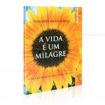 VIDA É UM MILAGRE, A  -  A TRANSFORMAÇÃO PELO PODER PESSOAL|EDUARDO SHINYASHIKI - NOSSA CULTURA