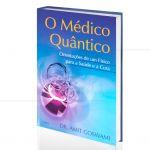 MÉDICO QUÂNTICO, O - ORIENTAÇÕES DE UM FÍSICO PARA A SAÚDE E A CURA|DR. AMIT GOSWAMI  -  CULTRIX