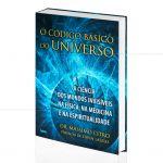 C�DIGO B�SICO DO UNIVERSO, O - A CI�NCIA DOS MUNDO INVIS�VEIS NA F�SICA, MEDICINA E ESPIRITUALIDADE|MASSIMO CITRO  -  CULTRIX