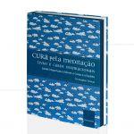 CURA PELA MEDITAÇÃO - SAÚDE PARA A MENTE, CORPO E ESPÍRITO (INCLUI 36 CARTAS) CHRISTOPHER TITMUSS  -  PENSAMENTO