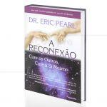 RECONEX�O, A - CURE OS OUTROS, CURE A SI MESMO|DR. ERIC PEARL  - PENSAMENTO