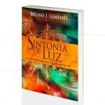 SINTONIA DE LUZ - A CONSCIÊNCIA ESPIRITUAL DO SÉCULO XXI|BRUNO J. GIMENES