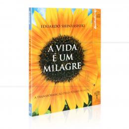 VIDA É UM MILAGRE, A  -  TRANSFORMAÇÃO PELO PODER PESSOAL (AUDIOLIVRO)|EDUARDO SHINYASHIKI - NOSSA CULTURA