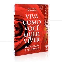 VIVA COMO VOCÊ QUER VIVER - 5 PASSOS P/ A REALIZAÇÃO (AUDIOLIVRO)|EDUARDO SHINYASHIKI  -  NOSSA CULTURA