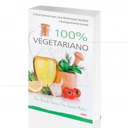 100% VEGETARIANO - UMA  ALIMENTAÇÃO SAUDÁVEL E  CORRETA|DRA. BRENDA DAVIS & DRA. VESANTO MELINA  -  CULTRIX