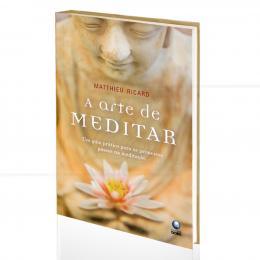 ARTE DE MEDITAR, A - UM GUIA PRÁTICO PARA OS PRIMEIROS PASSOS NA MEDITAÇÃO |MATTHIEU RICARD  -  GLOBO