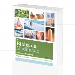 BÍBLIA DA MEDITAÇÃO, A - O GUIA DEFINITIVO DE TRABALHO COM A MEDITAÇÃO|MADONNA GAUDING  -  PENSAMENTO