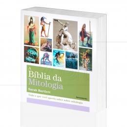 BÍBLIA DA MITOLOGIA, A - TUDO O QUE VOCÊ QUERIA SABER SOBRE MITOLOGIA|SARAH BARTLETT  -  PENSAMENTO