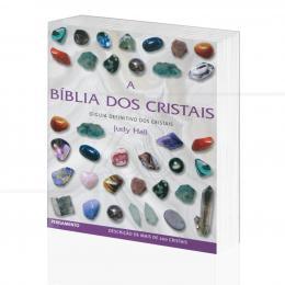 BÍBLIA DOS CRISTAIS, A - O GUIA DEFINITIVO DOS CRISTAIS|JUDY HALL  -  PENSAMENTO