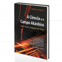 CIÊNCIA E O CAMPO AKÁSHICO, A|ERVIN LASZLO  -  CULTRIX