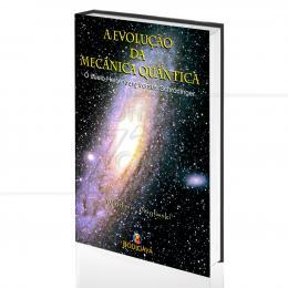 EVOLUÇÃO DA MECÂNICA QUÂNTICA, A - O DUELO HEISENBERG VERSUS SCHRÖDINGER|WLADIMIR GUGLINSKI  -  BODIGAYA