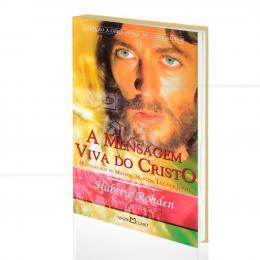 MENSAGEM VIVA DO CRISTO, A - EVANGELHOS DE MATEUS, MARCOS, LUCAS E JOÃO|HUBERTO ROHDEN  -  MARTIN CLARET