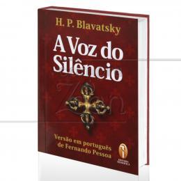 VOZ DO SILÊNCIO, A - VERSÃO EM PORTUGUÊS DE FERNANDO PESSOA|H. P. BLAVATSKY  -  TEOSÓFICA