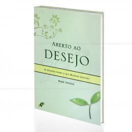ABERTO AO DESEJO - A VERDADE SOBRE O QUE BUDDHA ENSINOU|MARK EPSTEIN  -  GAIA