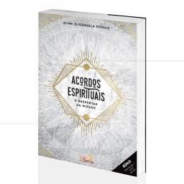ACORDOS ESPIRITUAIS - O DESPERTAR DA MISSÃO|ALINE ELISÂNGELA SCHULZ  -  LUZ DA SERRA
