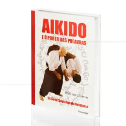 AIKIDO E O PODER DAS PALAVRAS - OS SONS SAGRADOS DO KOTOTAMA|WILLIAM GLEASON  -  PENSAMENTO