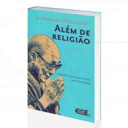 ALÉM DE RELIGIÃO - UMA ÉTICA POR UM MUNDO SEM FRONTEIRAS|DALAI LAMA - LÚCIDA LETRA