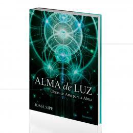 ALMA DE LUZ - OBRAS DE ARTE PARA A ALMA|JOMA SIPE  -  PENSAMENTO