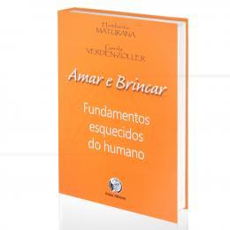 AMAR E BRINCAR - FUNDAMENTOS ESQUECIDOS DO HUMANO|HUMBERTO MATURANA & GERDA VERDEN-ZÖLLER  -  PALAS ATHENA