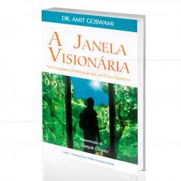 JANELA VISIONÁRIA, A - UM GUIA PARA A ILUMINAÇÃO POR UM FÍSICO QUÂNTICO|AMIT GOSWAMI  -  CULTRIX