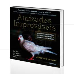 AMIZADES IMPROVÁVEIS - HISTÓRIAS DE COMPANHEIRISMO E AMIZADE ENTRE OS ANIMAIS|JENNIFER S. HOLLAND  -  PENSAMENTO