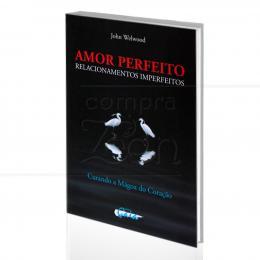 AMOR PERFEITO, RELACIONAMENTOS IMPERFEITOS - CURANDO A MÁGOA DO CORAÇÃO|JOHN WELWOOD  -  GAIA