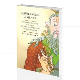 AQUIETANDO A MENTE - ENSINAMENTOS SOBRE SHAMATHA|B. ALLAN WALLACE - LÚCIDA LETRA