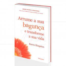 ARRUME A SUA BAGUNÇA E TRANSFORME SUA VIDA|KAREN KINGSTON - PENSAMENTO