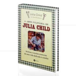 ARTE CULINÁRIA DE JULIA CHILD, A - TÉCNICAS E RECEITAS ESSENCIAIS|JULIA CHILD COM DAVID NUSSBAUM  -  SEOMAN