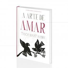 ARTE DE AMAR, A (MINDFULNESS ESSENTIALS)|THICH NHAT HANH - AGIR