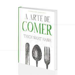ARTE DE COMER, A (MINDFULNESS ESSENTIALS)|THICH NHAT HANH - AGIR