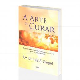 ARTE DE CURAR, A - PRÁTICAS CRIATIVAS DE AUTOCURA|DR. BERNIE S. SIEGEL - CULTRIX