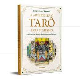 ARTE DE LER O TARÔ PARA SI MESMO,A - AUTOCONHECIMENTO, METODOLOGIA E PRÁTICA| COURTNEY WEBER - PENSAMENTO