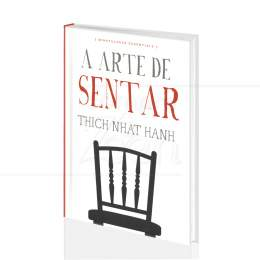 ARTE DE SENTAR, A (MINDFULNESS ESSENTIALS)|THICH NHAT HANH - AGIR