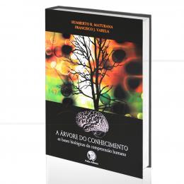 ÁRVORE DO CONHECIMENTO, A - AS BASES BIOLÓGICAS DA COMPREENSÃO HUMANA|HUMBERTO R. MATURANA & FRANCISCO J. VARELA  -  PALAS ATHENA