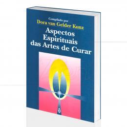 ASPECTOS ESPIRITUAIS DAS ARTES DE CURAR|DORA VAN GELDER KUNZ - TEOSÓFICA
