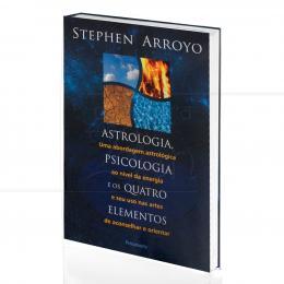 ASTROLOGIA, PSICOLOGIA E OS QUATRO ELEMENTOS - ABORDAGEM AO NÍVEL DA ENERGIA|STEPHEN ARROYO  -  PENSAMENTO