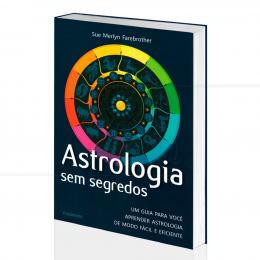 ASTROLOGIA SEM SEGREDOS - UM GUIA FÁCIL E EFICIENTE|SUE MERLYN FAREBROTHER  -  PENSAMENTO