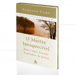 MESTRE INESQUECÍVEL, O - JESUS, O MAIOR FORMADOR DE PENSADORES DA HISTÓRIA|AUGUSTO CURY  -  SEXTANTE