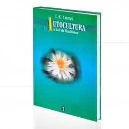 AUTOCULTURA À LUZ DO OCULTISMO|I. K. TAIMNI  -  TEOSÓFICA