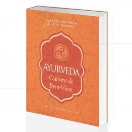 AYURVEDA - CULTURA DO BEM-VIVER|MÁRCIA DE LUCA & LÚCIA BARROS - EDITORA DE CULTURA