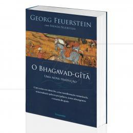 BHAGAVAD-GITA, O - UMA NOVA TRADUÇÃO|GEORG FEUERSTEIN & BRENDA FEUERSTEIN  -  PENSAMENTO