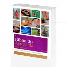 BÍBLIA DO AYURVEDA, A - O GUIA DEFINITIVO PARA A CURA AYURVÉDICA|ANNE MCINTYRE  -  PENSAMENTO