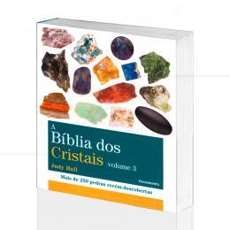BÍBLIA DOS CRISTAIS VOL. 3, A - MAIS DE 250 PEDRAS RECÉM-DESCOBERTAS|JUDY HALL  -  PENSAMENTO