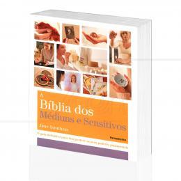 BÍBLIA DOS MÉDIUNS E SENSITIVOS, A - GUIA P/ DESENVOLVER OS SEUS PODERES PARANORMAIS|JANE STRUTHERS  -  PENSAMENTO