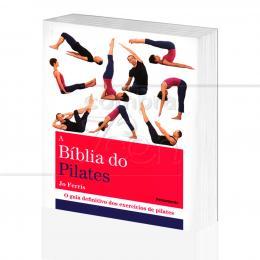 BÍBLIA DO PILATES, A - O GUIA DEFINITIVO DOS EXERCÍCIOS DE PILATES|JO FERRIS  -  PENSAMENTO