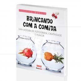 BRINCANDO COM A COMIDA - UMA MISTURA DE FOTOGRAFIA, CRIATIVIDADE E HUMOR|VANESSA DUALIB  -  ALAÚDE