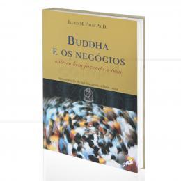 BUDDHA E OS NEGÓCIOS - SAIR-SE BEM FAZENDO O BEM|LLOYD M. FIELD  -  GAIA