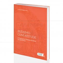 BUDISMO COM ATITUDE - TREINAMENTO TIBETANO DA MENTE EM SETE PONTOS| B. ALAN WALLACE - LÚCIDA LETRA